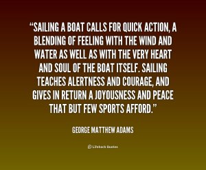quote-George-Matthew-Adams-sailing-a-boat-calls-for-quick-action-245266